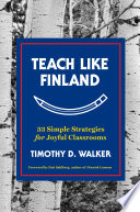 """Teach Like Finland: 33 Simple Strategies for Joyful Classrooms"" by Timothy D. Walker, Pasi Sahlberg"