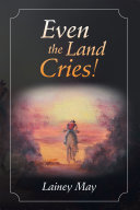 Even the Land Cries
