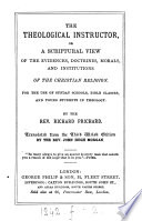 The theological instructor  or  A scriptural view of the evidences  doctrines  morals  and institutions of the Christian religion  Tr  from the 3rd Welsh ed  by J H  Morgan Book