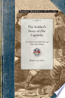 The Soldier S Story Of His Captivity At Andersonville Belle Isle And Other Rebel Prisons