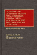 Dictionary of Children s Fiction from Australia  Canada  India  New Zealand  and Selected African Countries