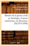 Histoire de La Guerre Civile En Amerique. L'Armee Americaine. La Secession. (Ed.1874-1896)