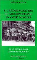 La réinstauration du multipartisme en Côte d'Ivoire ou la double mort d'Houphouet-Boigny [Pdf/ePub] eBook