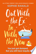 """Out with the Ex, In with the New: An utterly perfect feel good romantic comedy"" by Sophie Ranald"