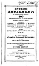 Endless amusement  a collection of entertaining experiments in various branches of science  To which is added  A complete system of pyrotechny