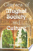 Glimpses of Mughal Society and Culture  : A Study Based on Urdu Literature, in the 2nd Half of the 18th Century