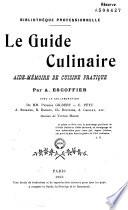 Le guide culinaire, aide-mémoire de cuisine pratique. Par A. Escoffier, avec la collaboration de MM. Philéas Gilbert, E. Fétu, A. Suzanne, B. Reboul, Ch. Dietrich, A. Caillat, etc.,...