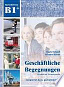 Geschäftliche Begegnungen B1+  : Integriertes Kurs- und Arbeitsbuch