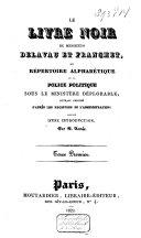Le Livre noir de Messieurs Delavau et Franchet, ou, Répertoire alphabétique de la police politique sous le ministère déplorable