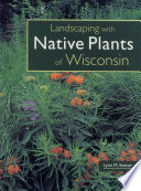 """Landscaping with Native Plants of Wisconsin"" by Lynn M. Steiner"