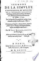 Sermons de la simulée conuersion, et nullité de la pretendue absolution de Henry de Bourbon, prince de Bearn, à S. Denys en France, le Dimenche 25. Iuillet, 1593. ... Par Me Iean Boucher, ..