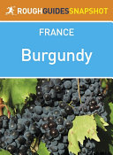 Burgundy Rough Guides Snapshot France (includes Dijon, Côte d'Or, Beaune and Abbaye de Fontenay)