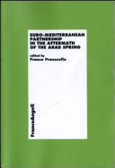 Euro-Mediterranean partnership in the aftermath of the Arab spring / edited by Franco Praussello.
