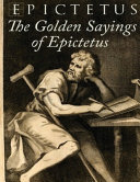 The Golden Sayings of Epictetus  Annotated