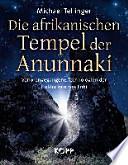 Die afrikanischen Tempel der Anunnaki  : Verlorengegangene Technologien der Goldminen von Enki