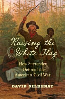 link to Raising the white flag : how surrender defined the American Civil War in the TCC library catalog