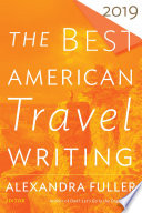 """The Best American Travel Writing 2019"" by Jason Wilson, Alexandra Fuller"