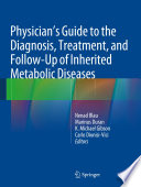 """Physician's Guide to the Diagnosis, Treatment, and Follow-Up of Inherited Metabolic Diseases"" by Nenad Blau, Marinus Duran, K Michael Gibson, Carlo Dionisi Vici"