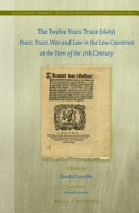 The Twelve Years Truce (1609): Peace, Truce, War and Law in the Low ...