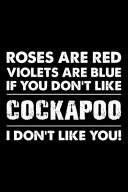 Roses are Red Violets are Blue If You Don t Like Cockapoo I Don t Like You