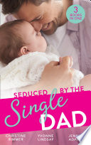 Seduced By The Single Dad  The Good Girl s Second Chance   Wanting What She Can t Have   Daycare Mom to Wife