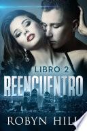 Reencuentro - Libro 2  : (Romance Contemporáneo)