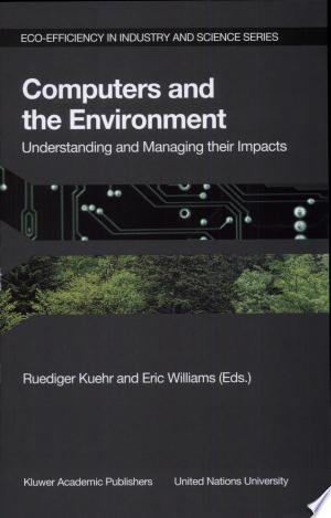 Computers+and+the+Environment%3A+Understanding+and+Managing+their+Impacts