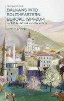 Balkans into Southeastern Europe  1914 2014