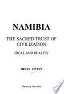 Namibia  : The Sacred Trust of Civilization : Ideal and Reality