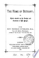 The Home of Bethany  Or Christ Revealed as the Teacher and Comforter of His People Book PDF