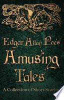 Edgar Allan Poe s Amusing Tales   A Collection of Short Stories Book