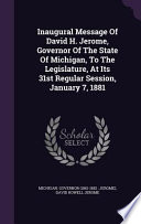 Inaugural Message of David H. Jerome, Governor of the State of Michigan, to the Legislature, at Its 31st Regular Session, January 7, 1881