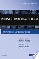Interventional Heart Failure  An Issue of Interventional Cardiology Clinics  E Book