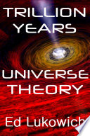 Trillion Years Universe Theory Book
