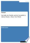 Die Rolle der Familie und der Sexualität in Aldous Huxley s Brave New World