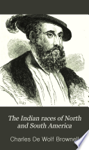 The Indian races of North and South America : comprising an account of the principal aboriginal races; a description of their national customs, mythology, and religious ceremonies; the history of their most powerful tribes, and of their most celebrated chiefs and warriors; their intercourse and wars with the European settlers; and a great variety of anecdote and description, illustrative of personal and national character