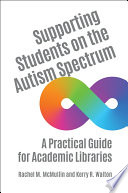 Supporting Students On The Autism Spectrum A Practical Guide For Academic Libraries Book PDF