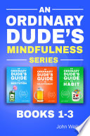 An Ordinary Dude s Mindfulness Series  Books 1 3