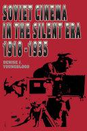 Soviet Cinema in the Silent Era  1918   1935