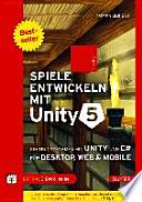 Spiele entwickeln mit Unity 5 : 2D- und 3D-Games mit Unity und C# für Desktop, Web & Mobile