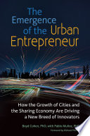 The Emergence of the Urban Entrepreneur  How the Growth of Cities and the Sharing Economy Are Driving a New Breed of Innovators Book