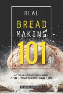 Pdf Real Bread Making 101: Artisan Bread Cookbook for Homemade Bakers