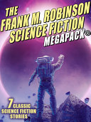 The Frank M. Robinson Science Fiction MEGAPACK® [Pdf/ePub] eBook