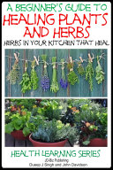 A Beginner   s Guide to Healing Plants and Herbs   Herbs in Your Kitchen that Heal