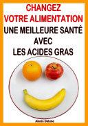 Changez votre alimentation – Une pleine santé grâce aux Acides Gras Essentiels