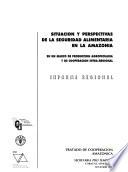 Situación y perspectivas de la seguridad alimentaria en la Amazonia