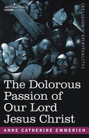 The Dolorous Passion of Our Lord Jesus Christ Pdf/ePub eBook