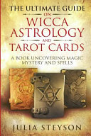 The Ultimate Guide on Wicca  Astrology  and Tarot Cards