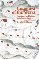 Conquest of the Sierra  : Spaniards and Indians in Colonial Oaxaca