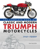 The Complete Book of Classic and Modern Triumph Motorcycles 1937 Today